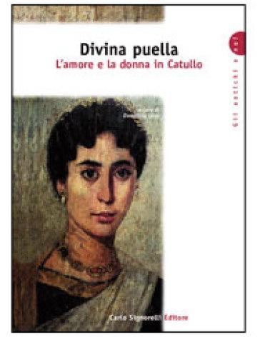 Divina puella. L'amore e la donna in Catullo. Per la Scuola superiore - D. Leali |