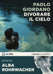 Divorare il cielo letto da Alba Rohrwacher. Audiolibro. CD Audio formato MP3
