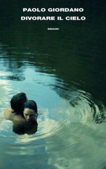 Divorare il cielo - Paolo Giordano | Jonathanterrington.com