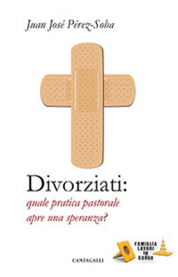 Divorziati. Quale pratica pastorale apre una speranza? - Juan José Perez-Soba | Kritjur.org