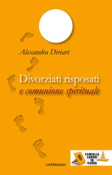 Divorziati risposati e comunione spirituale - Alexandra Diriart | Kritjur.org