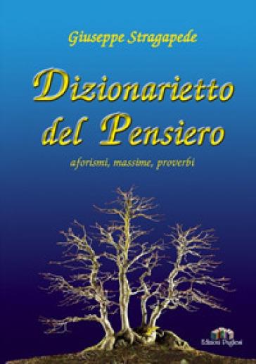 Dizionarietto del pensiero. Aforismi, massime, proverbi - Giuseppe Stragapede |