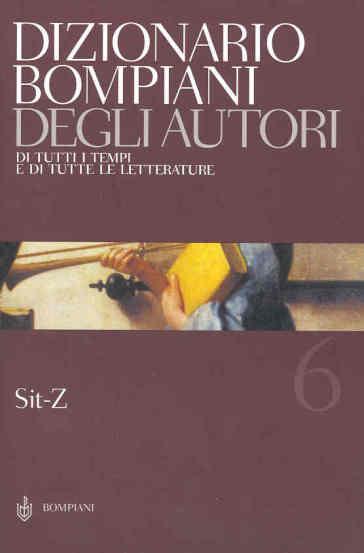 Dizionario Bompiani degli autori. Di tutti i tempi e di tutte le letterature. 6.Sit-Z
