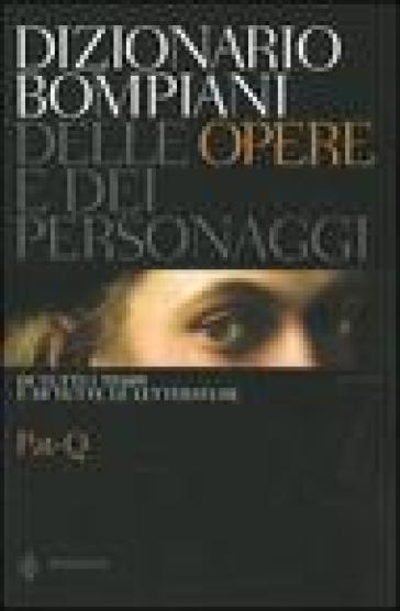 Dizionario Bompiani delle opere e dei personaggi di tutti i tempi e di tutte le letterature. 7.Pat-Q