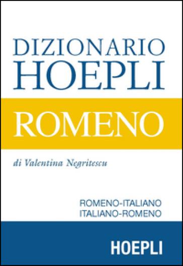 Dizionario Hoepli romeno. Romeno-italiano, italiano-romeno - Valentina Negritescu  