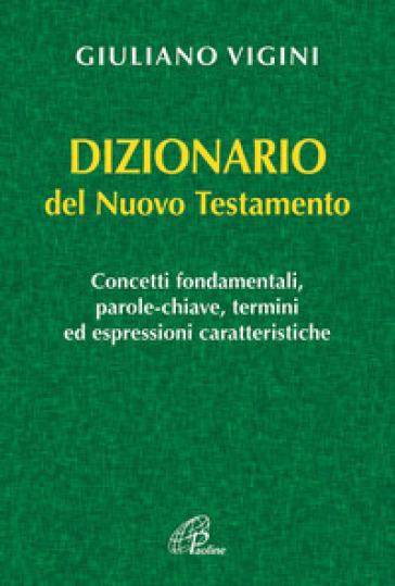 Dizionario del Nuovo Testamento - Giuliano Vigini pdf epub