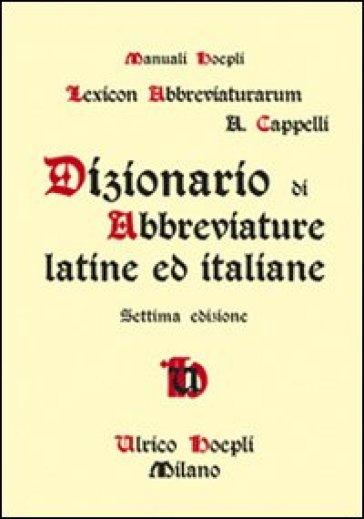Dizionario di abbreviature latine ed italiane - Adriano Cappelli |
