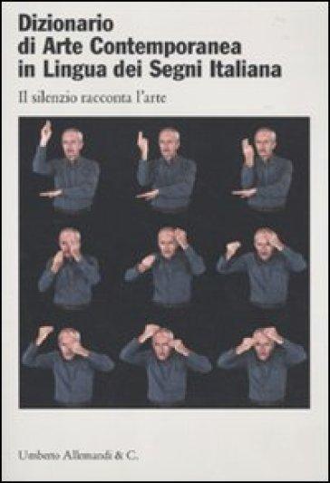 Dizionario di arte contemporanea in lingua dei segni italiana. Ediz. italiana e inglese