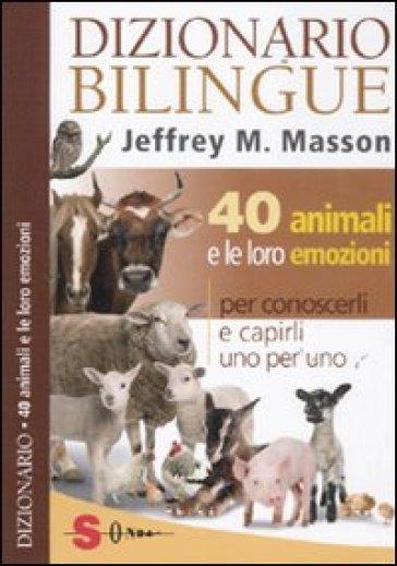 Dizionario bilingue: 40 animali e le loro emozioni - Jeffrey Moussaieff Masson | Rochesterscifianimecon.com