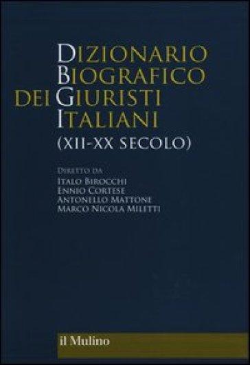 Dizionario biografico dei giuristi italiani (XII-XX secolo) - Italo Birocchi |