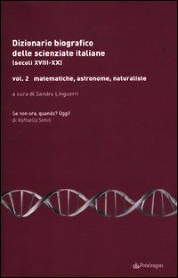 Dizionario biografico delle scienziate italiane (secoli XVIII-XX). 2.Matematiche, astronome, naturaliste - S. Linguerri |