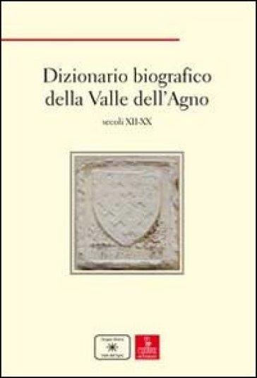 Dizionario biografico della Valle dell'Agno. Secoli XII-XX - M. Dal Lago   Rochesterscifianimecon.com