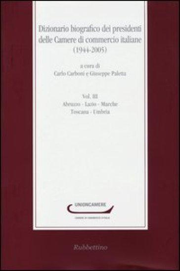 Dizionario biografico dei presidenti delle Camere di commercio italiane (1944-2005). 3.Abruzzo-Lazio-Marche-Toscana-Umbria - C. Carboni pdf epub