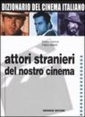 Dizionario del cinema italiano. 4.Attori stranieri del nostro cinema - Enrico Lancia | Rochesterscifianimecon.com