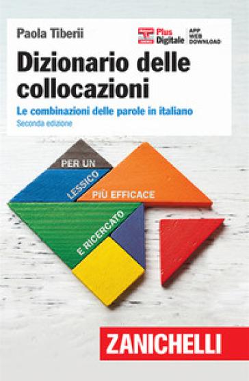 Dizionario delle collocazioni. Le combinazioni delle parole in italiano. Con Contenuto digitale (fornito elettronicamente) - Paola Tiberii |