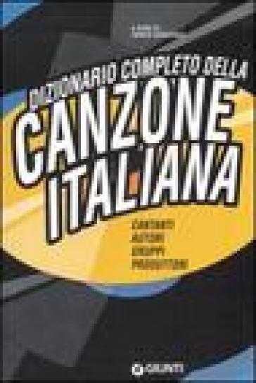 Dizionario completo della canzone italiana - E. Deregibus | Rochesterscifianimecon.com
