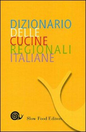 Dizionario delle cucine regionali italiane - Paola Gho  