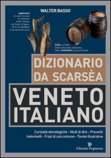 Dizionario da scarsèa veneto-italiano - Walter Basso  
