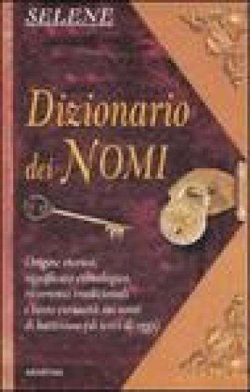 Dizionario dei nomi - Annarosa Selene  