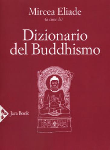 Dizionario del buddhismo - M. Eliade | Jonathanterrington.com