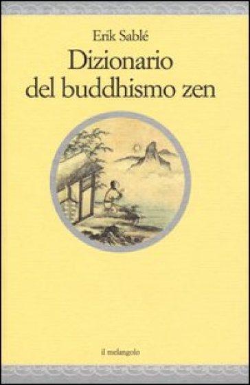 Dizionario del buddhismo zen - Erik Sablé |