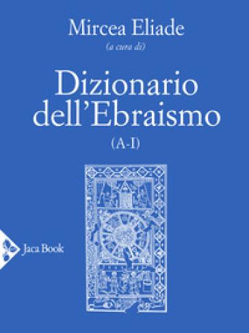 Dizionario dell'ebraismo (A-I) - M. Eliade |