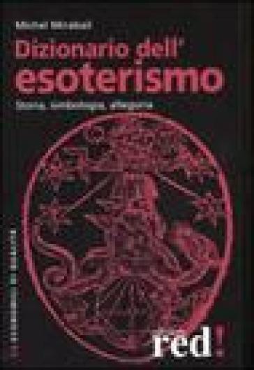 Dizionario dell'esoterismo. Storia, simbologia, allegoria - Michel Mirabail | Thecosgala.com