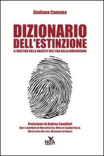 Dizionario dell'estinzione. Il mistero delle nascite nell'era della diminizione - Giuliano Cannata |
