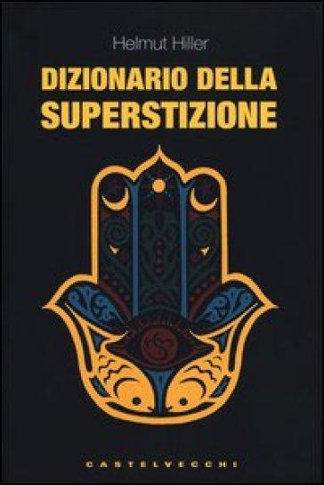 Dizionario della superstizione - Helmut Hiller  