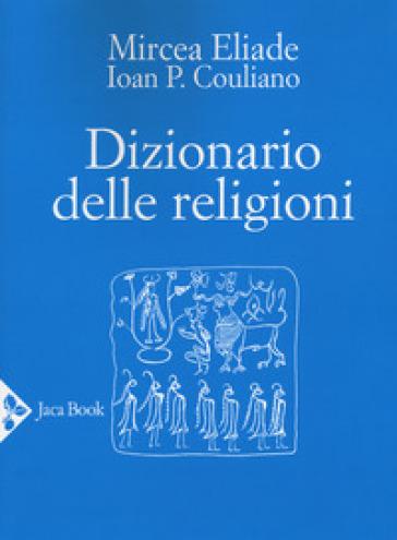 Dizionario delle religioni - M. Eliade | Jonathanterrington.com