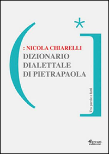 Dizionario dialettale di Pietrapaola - Nicola Chiarelli |