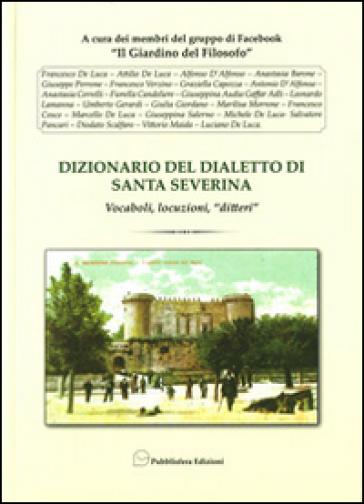 Dizionario del dialetto di Santa Severina. Vocaboli, locuzioni, «ditteri»