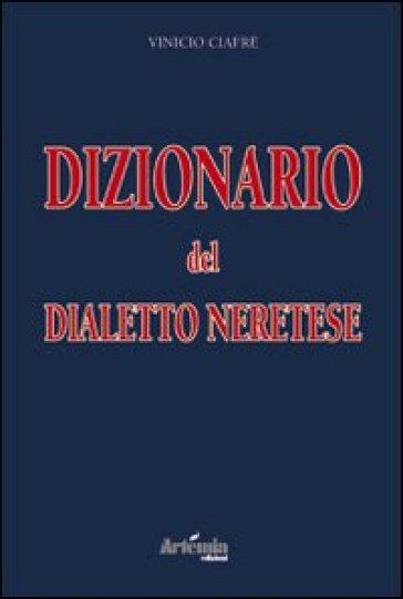Dizionario del dialetto neretese - Vinicio Ciafrè |