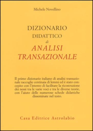 Dizionario didattico di analisi transazionale - Michele Novellino |