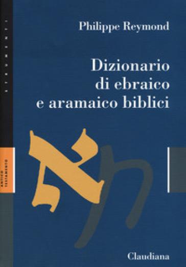 Dizionario di ebraico e aramaico biblici - Philippe Reymond | Thecosgala.com