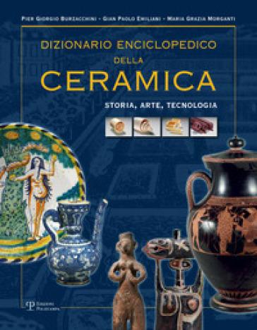 Dizionario enciclopedico della ceramica. Storia, arte, tecnologia. 1: ABC - P. Giorgio Burzacchini | Rochesterscifianimecon.com