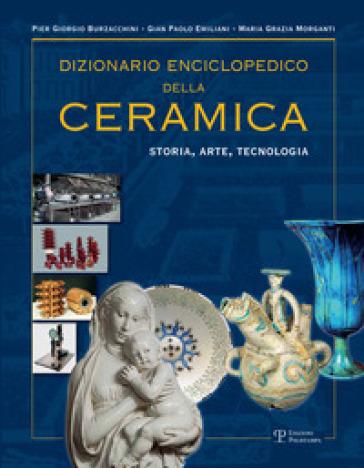 Dizionario enciclopedico della ceramica. Storia, arte, tecnologia. Ediz. illustrata. 2: DEFGHIJK - P. Giorgio Burzacchini |