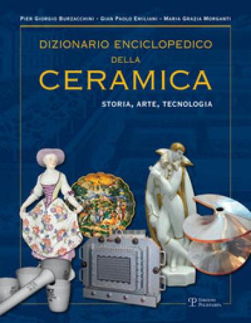 Dizionario enciclopedico della ceramica. Storia, arte, tecnologia. 3: LMNOP - P. Giorgio Burzacchini   Rochesterscifianimecon.com