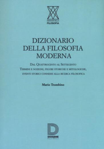 Dizionario della filosofia moderna - Mario Trombino |