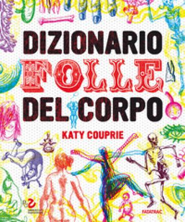 Dizionario folle del corpo - Katy Couprie |