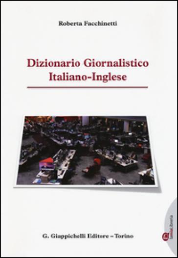 Dizionario giornalistico italiano-inglese - Roberta Facchinetti |