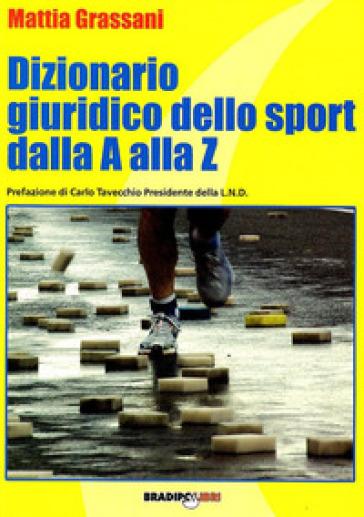 Dizionario giuridico dello sport dalla A alla Z - Mattia Grassani | Rochesterscifianimecon.com