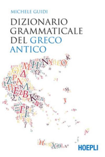 Dizionario grammaticale del greco antico - Michele Guidi |