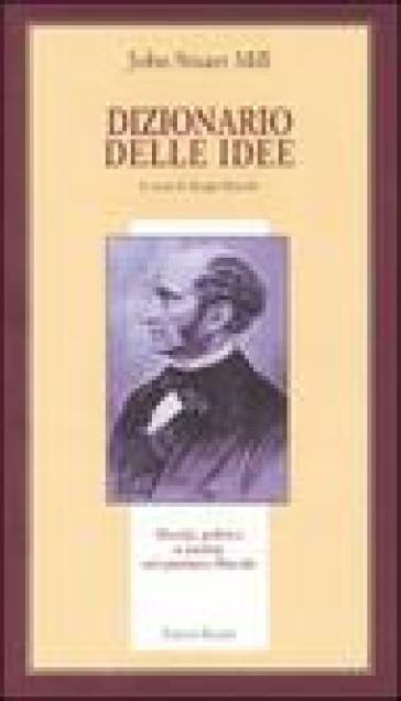 Dizionario delle idee. Morale, politica e società nel pensiero liberale - John Stuart Mill | Ericsfund.org