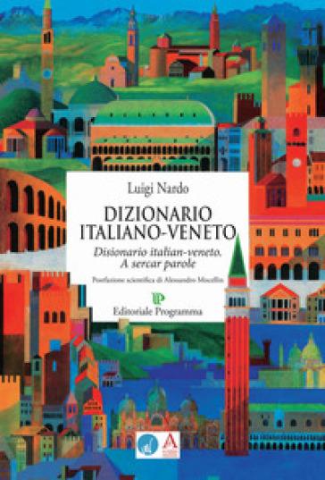 Dizionario italiano-veneto. A sercar parole - Luigi Nardo | Thecosgala.com