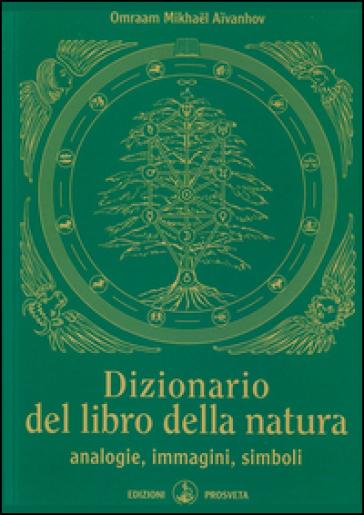 Dizionario del libro della natura. Analogie, immagini, simboli - Omraam Mikhael Aivanhov |