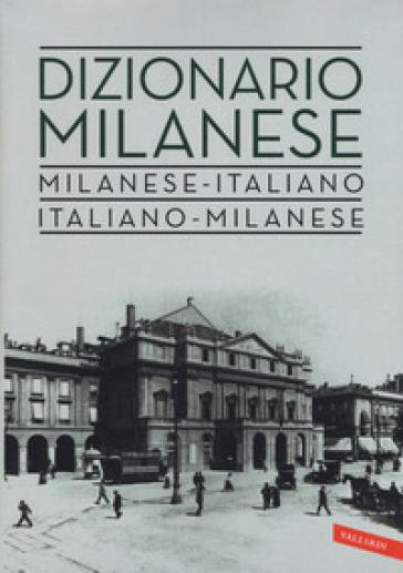 Dizionario milanese. Italiano-milanese, milanese-italiano - Circolo filologico milanese | Jonathanterrington.com
