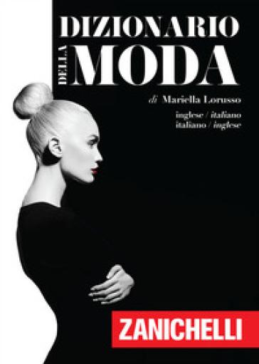Dizionario della moda. Inglese-Italiano, Italiano-Inglese - Mariella Lorusso | Jonathanterrington.com