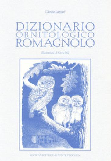 Dizionario ornitologico romagnolo - Giorgio Lazzari |