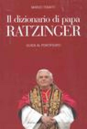 Dizionario di papa Ratzinger. Guida al pontificato (Il) - Marco Tosatti  